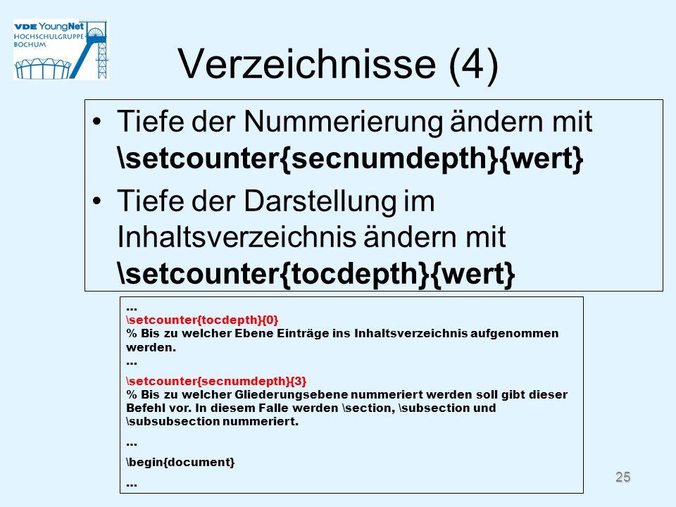 25 Verzeichnisse (4) Tiefe der Nummerierung ändern mit \setcounter{secnumdepth}{wert} Tiefe der Darstellung im Inhaltsverzeichnis ändern mit \setcount