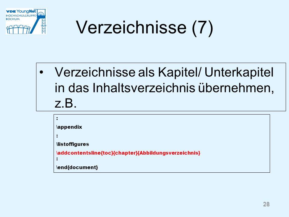 28 Verzeichnisse (7) Verzeichnisse als Kapitel/ Unterkapitel in das Inhaltsverzeichnis übernehmen, z.B. : \appendix : \listoffigures \addcontentsline{