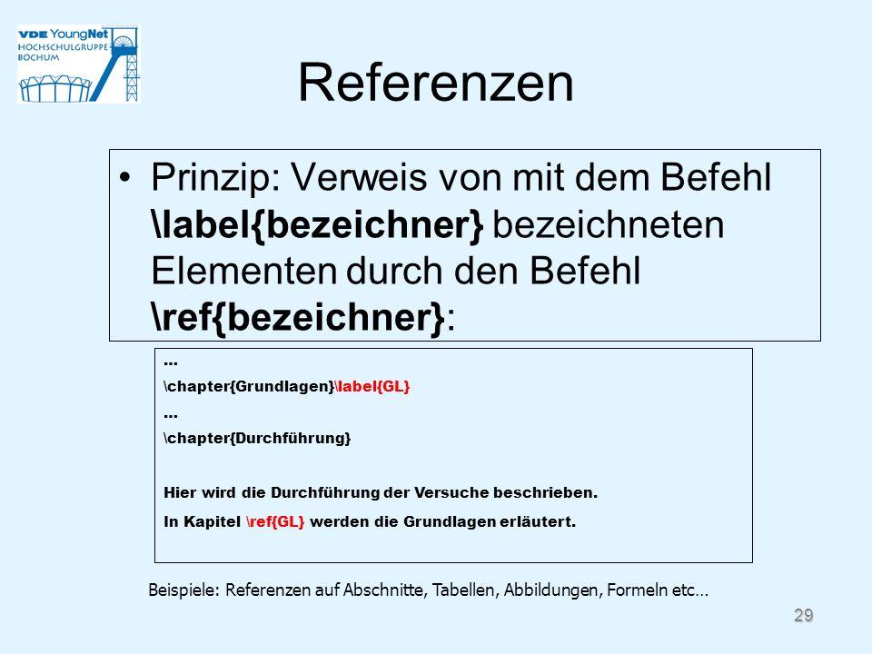 29 Referenzen Prinzip: Verweis von mit dem Befehl \label{bezeichner} bezeichneten Elementen durch den Befehl \ref{bezeichner}: … \chapter{Grundlagen}\