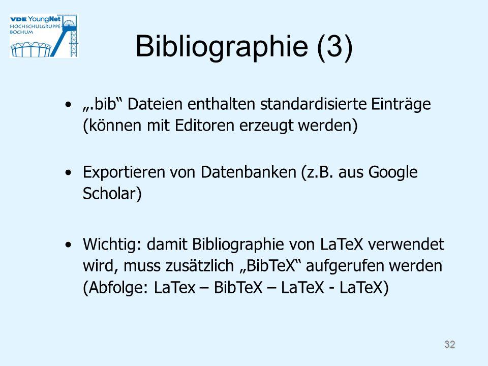 32 Bibliographie (3).bib Dateien enthalten standardisierte Einträge (können mit Editoren erzeugt werden) Exportieren von Datenbanken (z.B. aus Google