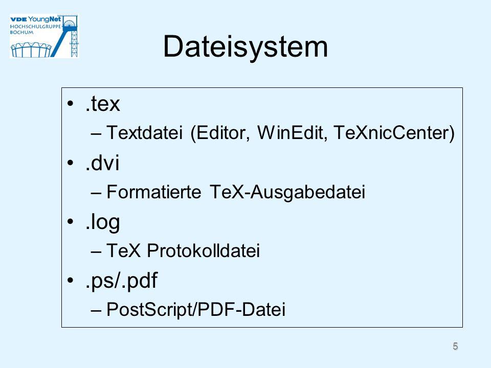 5 Dateisystem.tex –Textdatei (Editor, WinEdit, TeXnicCenter).dvi –Formatierte TeX-Ausgabedatei.log –TeX Protokolldatei.ps/.pdf –PostScript/PDF-Datei