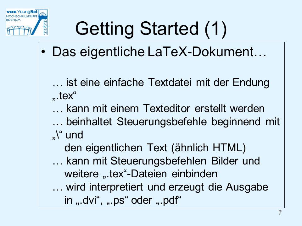 7 Getting Started (1) Das eigentliche LaTeX-Dokument… … ist eine einfache Textdatei mit der Endung.tex … kann mit einem Texteditor erstellt werden … b