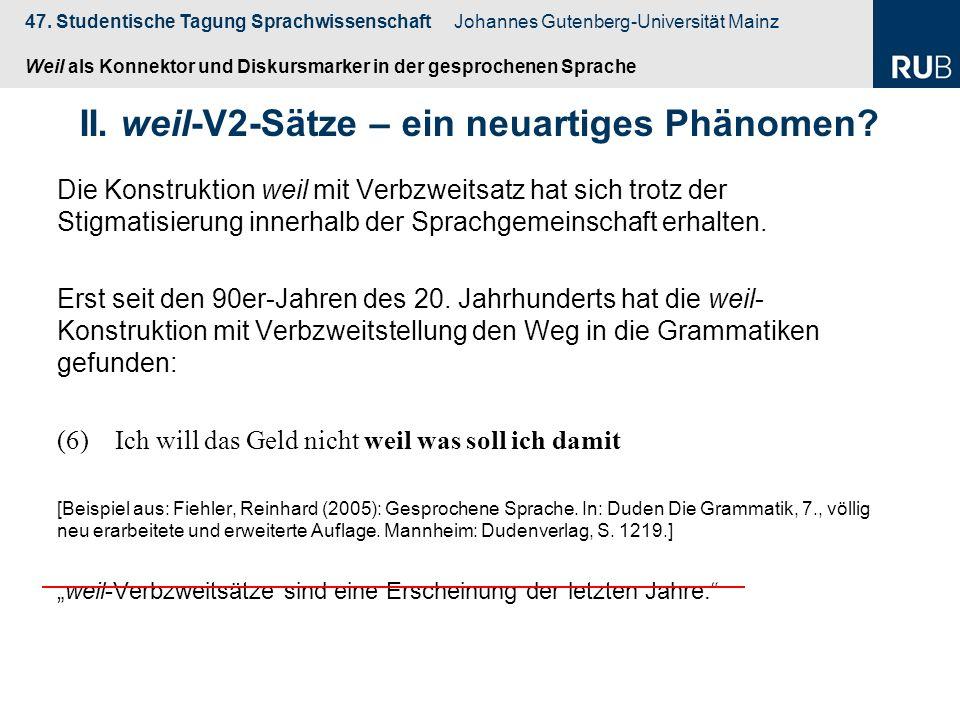 47. Studentische Tagung Sprachwissenschaft Johannes Gutenberg-Universität Mainz Weil als Konnektor und Diskursmarker in der gesprochenen Sprache Die K