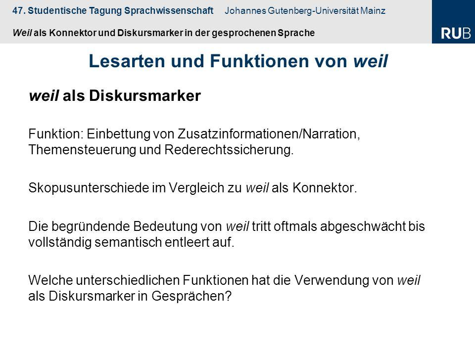 47. Studentische Tagung Sprachwissenschaft Johannes Gutenberg-Universität Mainz Weil als Konnektor und Diskursmarker in der gesprochenen Sprache Lesar