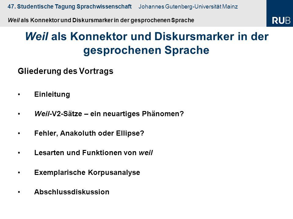 47. Studentische Tagung Sprachwissenschaft Johannes Gutenberg-Universität Mainz Weil als Konnektor und Diskursmarker in der gesprochenen Sprache Glied