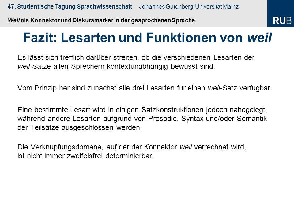 47. Studentische Tagung Sprachwissenschaft Johannes Gutenberg-Universität Mainz Weil als Konnektor und Diskursmarker in der gesprochenen Sprache Fazit