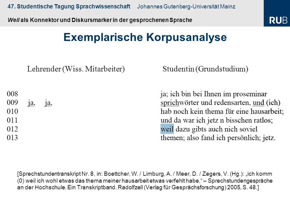 47. Studentische Tagung Sprachwissenschaft Johannes Gutenberg-Universität Mainz Weil als Konnektor und Diskursmarker in der gesprochenen Sprache Exemp