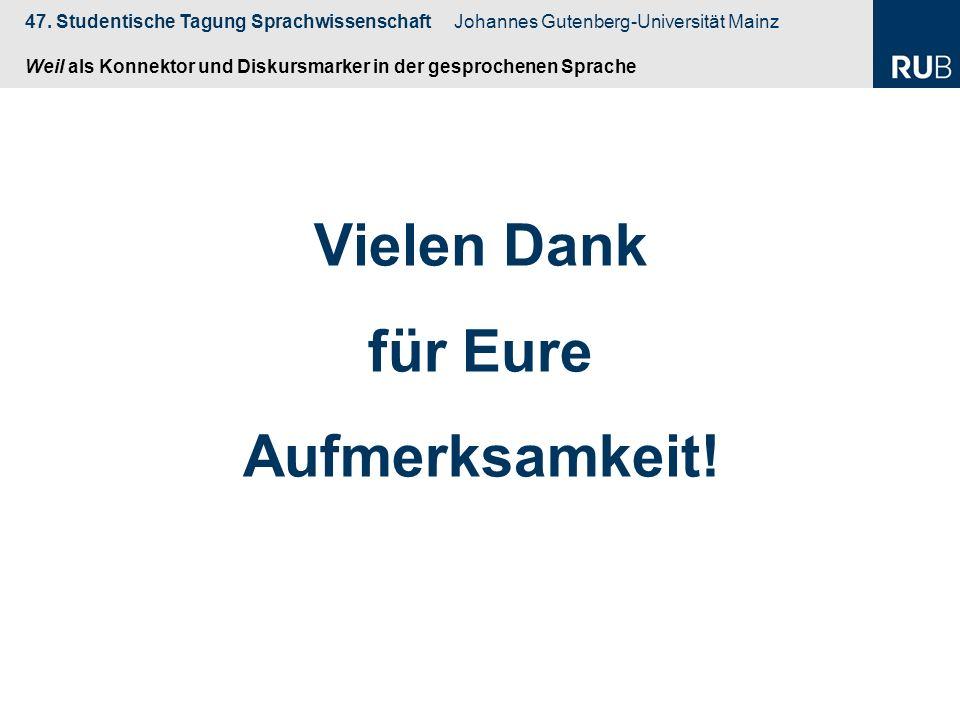 47. Studentische Tagung Sprachwissenschaft Johannes Gutenberg-Universität Mainz Weil als Konnektor und Diskursmarker in der gesprochenen Sprache Viele