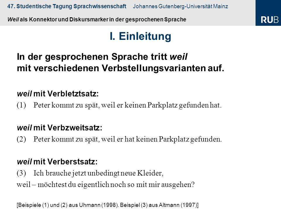 47. Studentische Tagung Sprachwissenschaft Johannes Gutenberg-Universität Mainz Weil als Konnektor und Diskursmarker in der gesprochenen Sprache I. Ei