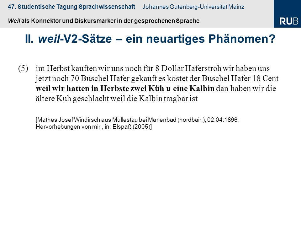 47. Studentische Tagung Sprachwissenschaft Johannes Gutenberg-Universität Mainz Weil als Konnektor und Diskursmarker in der gesprochenen Sprache (5)im