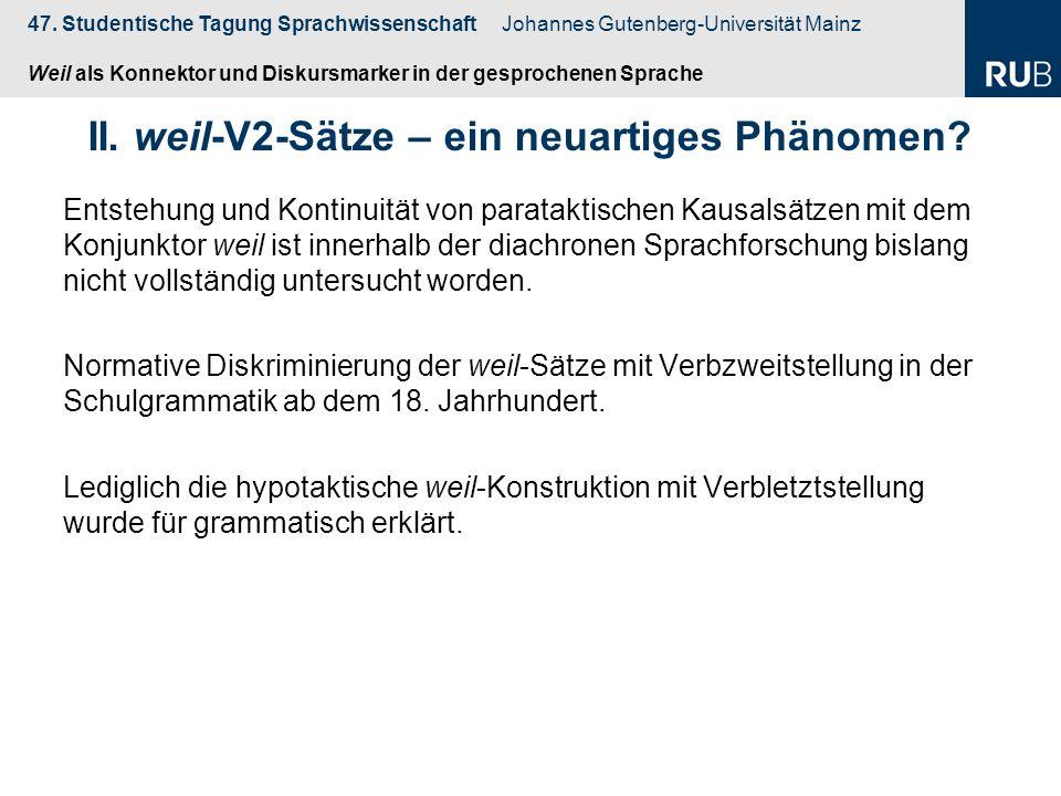 47. Studentische Tagung Sprachwissenschaft Johannes Gutenberg-Universität Mainz Weil als Konnektor und Diskursmarker in der gesprochenen Sprache Entst