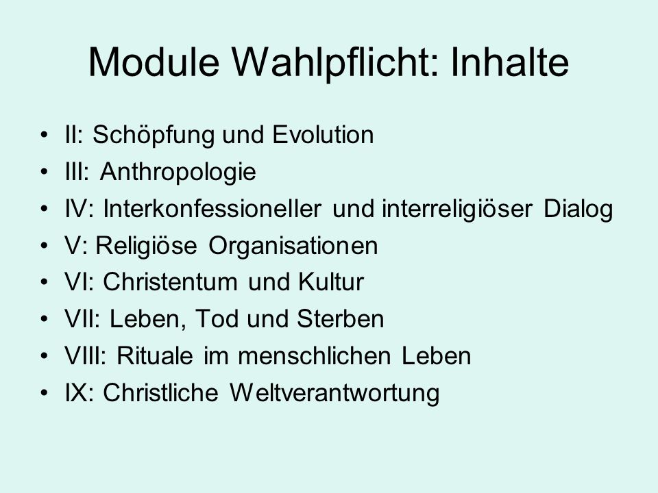 Module Wahlpflicht: Inhalte II: Schöpfung und Evolution III: Anthropologie IV: Interkonfessioneller und interreligiöser Dialog V: Religiöse Organisati