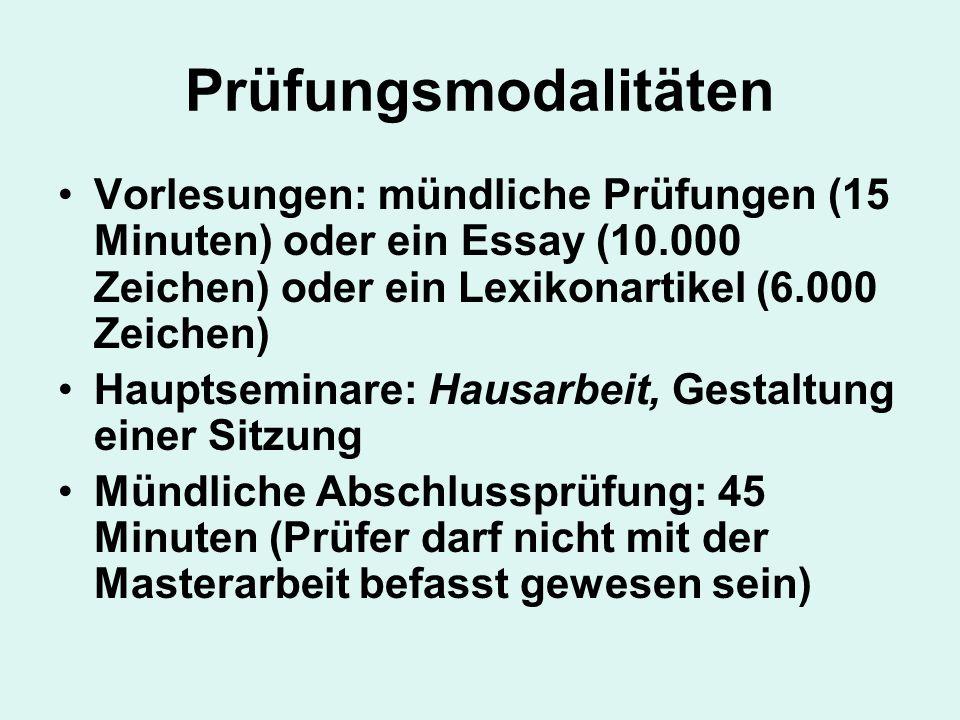 Prüfungsmodalitäten Vorlesungen: mündliche Prüfungen (15 Minuten) oder ein Essay (10.000 Zeichen) oder ein Lexikonartikel (6.000 Zeichen) Hauptseminar