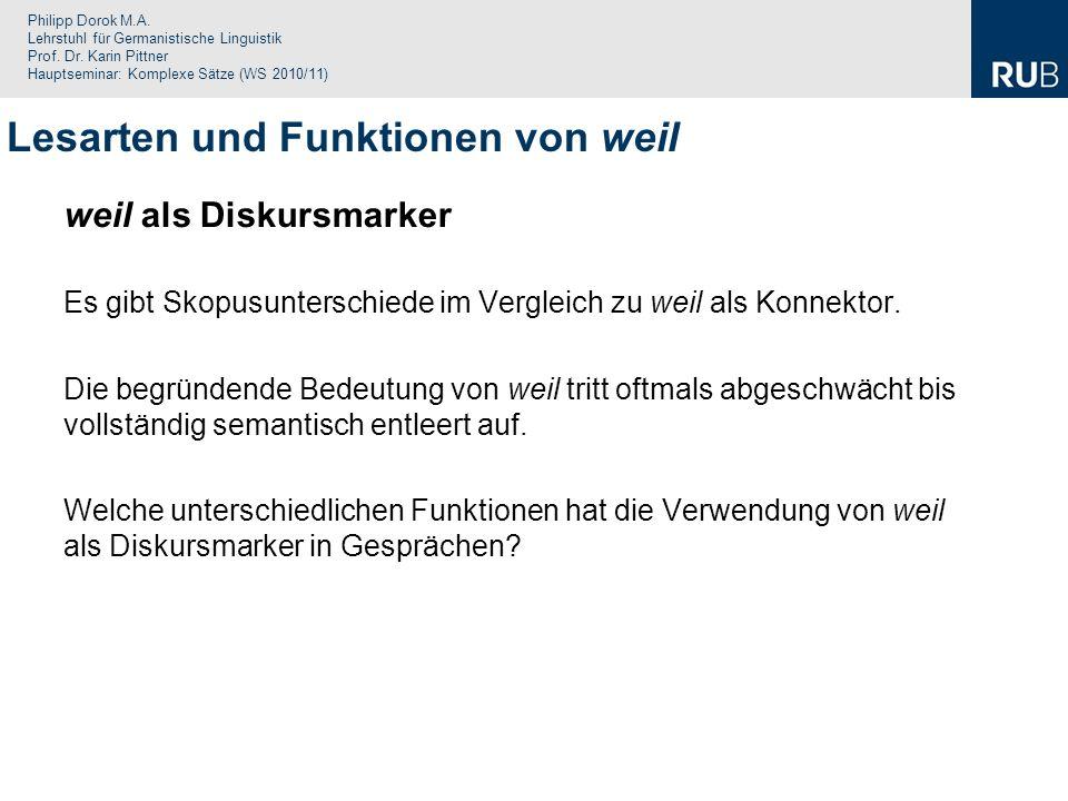 Philipp Dorok M.A. Lehrstuhl für Germanistische Linguistik Prof. Dr. Karin Pittner Hauptseminar: Komplexe Sätze (WS 2010/11) weil als Diskursmarker Es