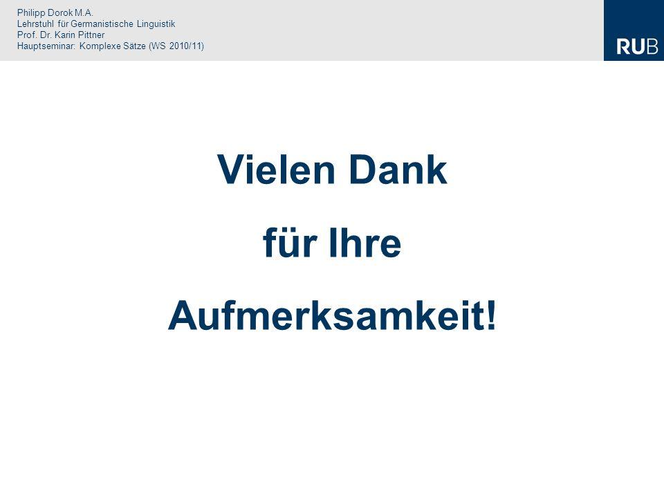 Philipp Dorok M.A. Lehrstuhl für Germanistische Linguistik Prof. Dr. Karin Pittner Hauptseminar: Komplexe Sätze (WS 2010/11) Vielen Dank für Ihre Aufm