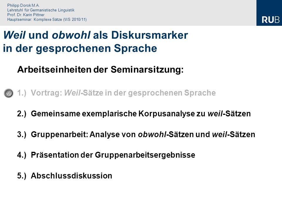 Philipp Dorok M.A. Lehrstuhl für Germanistische Linguistik Prof. Dr. Karin Pittner Hauptseminar: Komplexe Sätze (WS 2010/11) Weil und obwohl als Disku