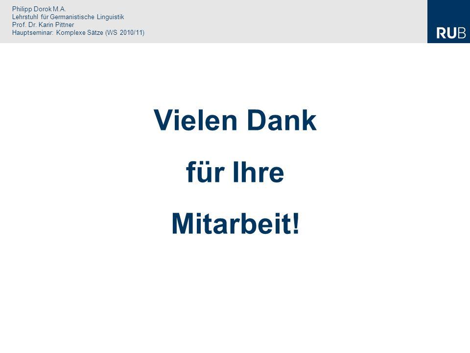 Philipp Dorok M.A. Lehrstuhl für Germanistische Linguistik Prof. Dr. Karin Pittner Hauptseminar: Komplexe Sätze (WS 2010/11) Vielen Dank für Ihre Mita