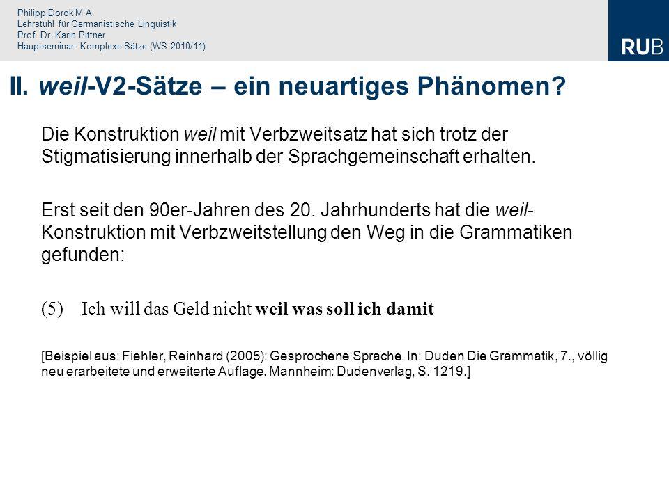 Philipp Dorok M.A. Lehrstuhl für Germanistische Linguistik Prof. Dr. Karin Pittner Hauptseminar: Komplexe Sätze (WS 2010/11) Die Konstruktion weil mit