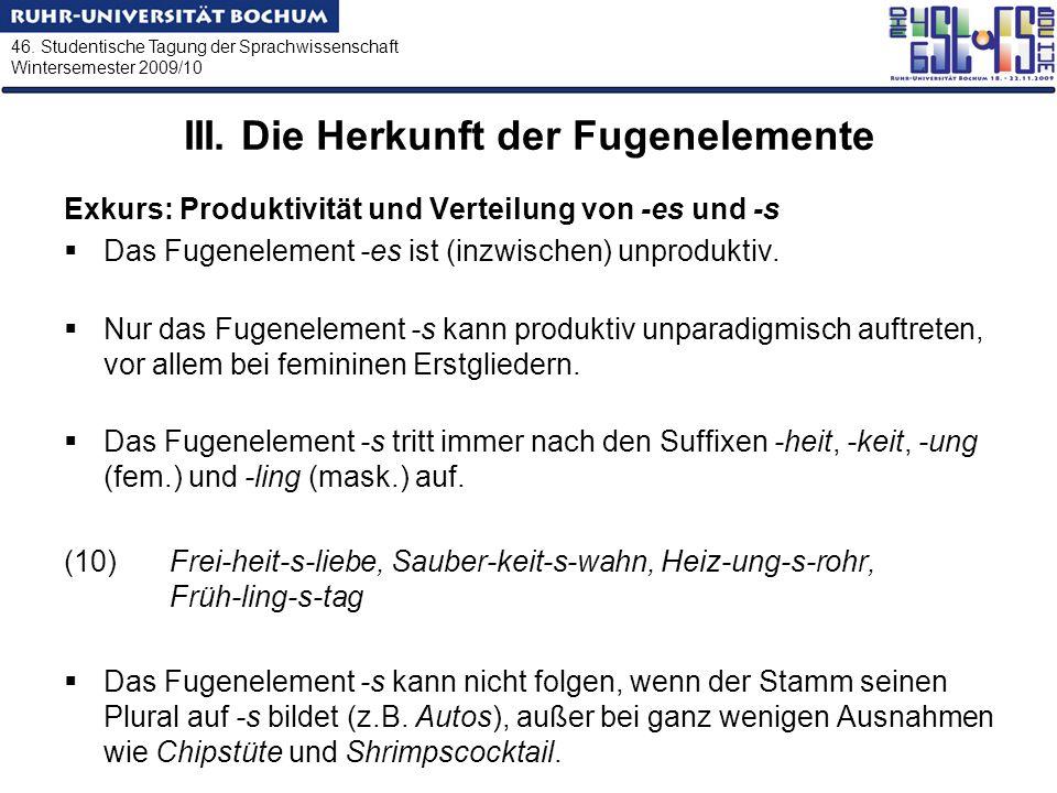 46. Studentische Tagung der Sprachwissenschaft Wintersemester 2009/10 III. Die Herkunft der Fugenelemente Exkurs: Produktivität und Verteilung von -es