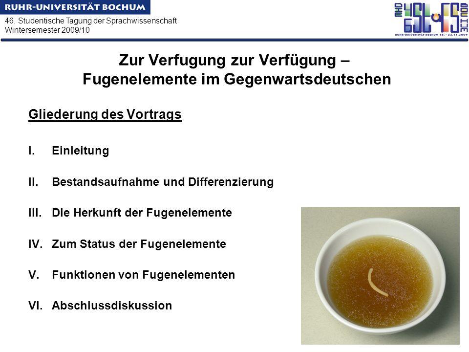 46. Studentische Tagung der Sprachwissenschaft Wintersemester 2009/10 Zur Verfugung zur Verfügung – Fugenelemente im Gegenwartsdeutschen Gliederung de