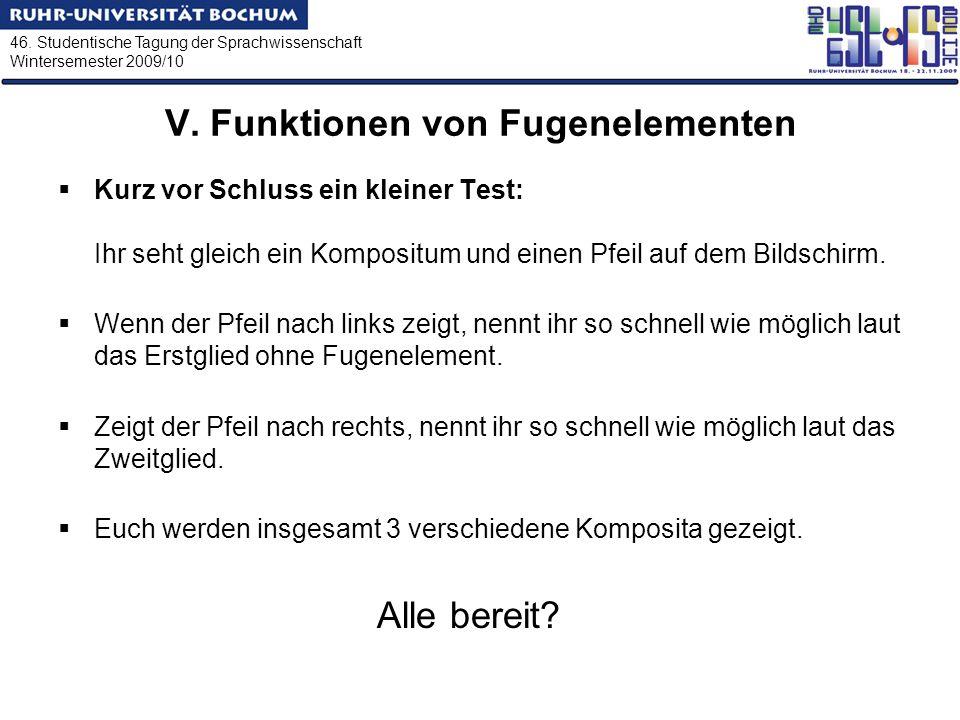 46. Studentische Tagung der Sprachwissenschaft Wintersemester 2009/10 V. Funktionen von Fugenelementen Kurz vor Schluss ein kleiner Test: Ihr seht gle
