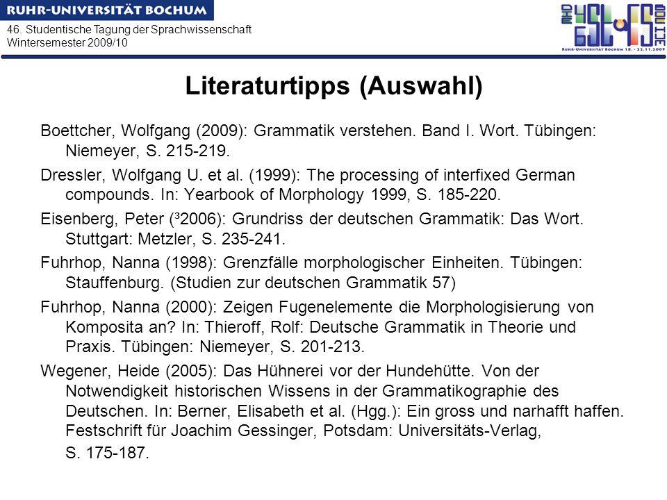 46. Studentische Tagung der Sprachwissenschaft Wintersemester 2009/10 Literaturtipps (Auswahl) Boettcher, Wolfgang (2009): Grammatik verstehen. Band I