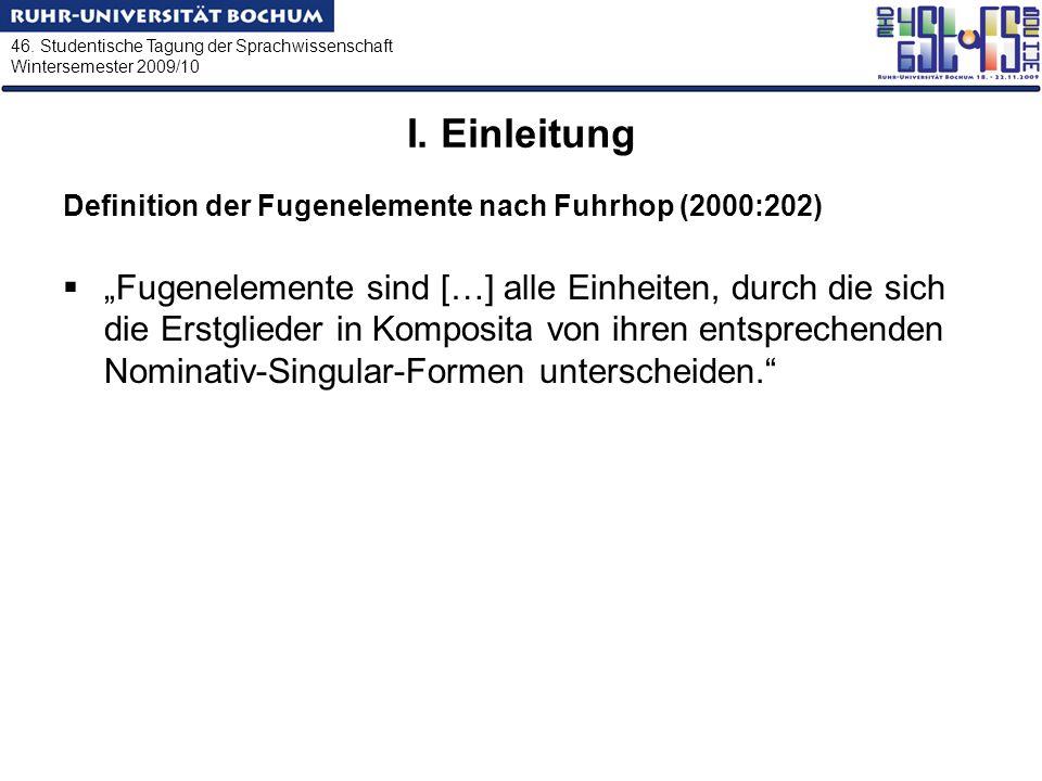 46. Studentische Tagung der Sprachwissenschaft Wintersemester 2009/10 I. Einleitung Definition der Fugenelemente nach Fuhrhop (2000:202) Fugenelemente