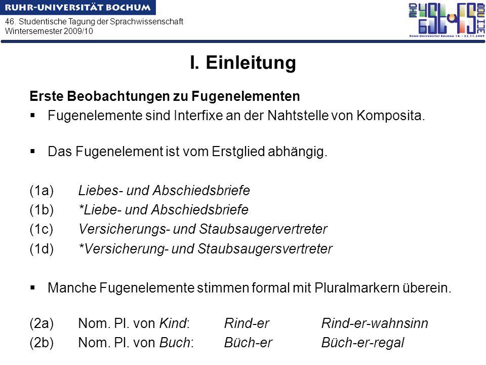 46. Studentische Tagung der Sprachwissenschaft Wintersemester 2009/10 I. Einleitung Erste Beobachtungen zu Fugenelementen Fugenelemente sind Interfixe