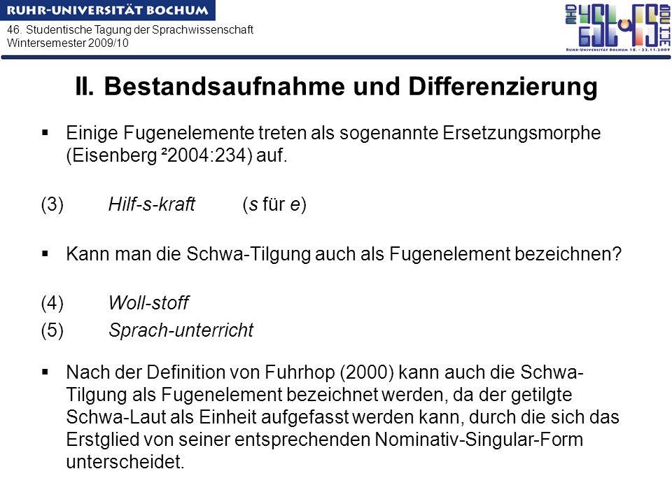 46. Studentische Tagung der Sprachwissenschaft Wintersemester 2009/10 II. Bestandsaufnahme und Differenzierung Einige Fugenelemente treten als sogenan