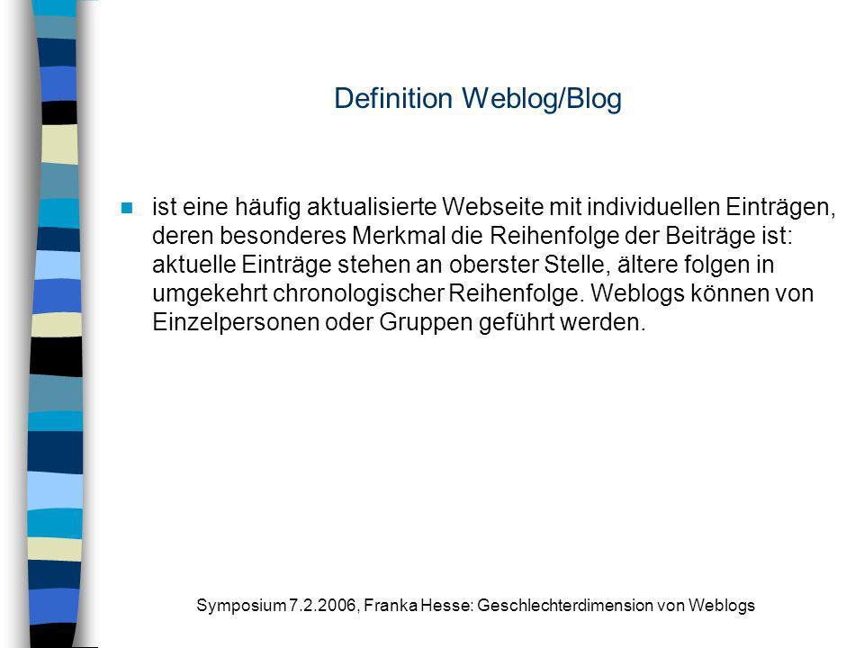 Symposium 7.2.2006, Franka Hesse: Geschlechterdimension von Weblogs Definition Weblog/Blog ist eine häufig aktualisierte Webseite mit individuellen Ei