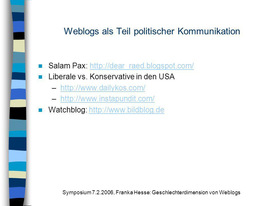Symposium 7.2.2006, Franka Hesse: Geschlechterdimension von Weblogs Weblogs als Teil politischer Kommunikation Salam Pax: http://dear_raed.blogspot.co