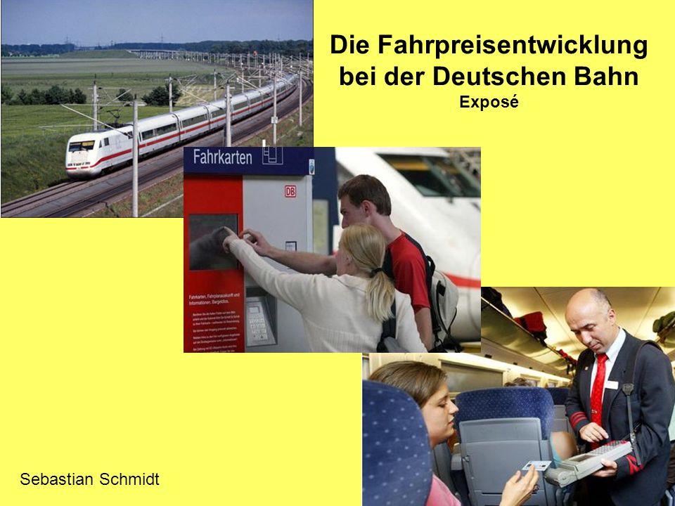 Die Fahrpreisentwicklung bei der Deutschen Bahn Exposé Sebastian Schmidt