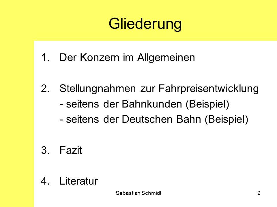 2 Gliederung 1.Der Konzern im Allgemeinen 2.Stellungnahmen zur Fahrpreisentwicklung - seitens der Bahnkunden (Beispiel) - seitens der Deutschen Bahn (
