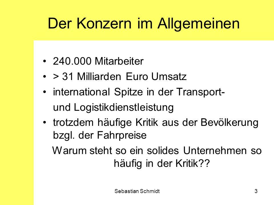 Sebastian Schmidt3 Der Konzern im Allgemeinen 240.000 Mitarbeiter > 31 Milliarden Euro Umsatz international Spitze in der Transport- und Logistikdiens