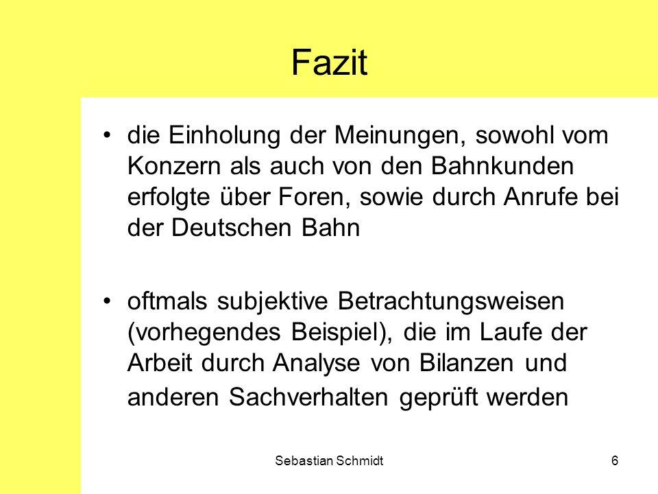 Sebastian Schmidt6 Fazit die Einholung der Meinungen, sowohl vom Konzern als auch von den Bahnkunden erfolgte über Foren, sowie durch Anrufe bei der D