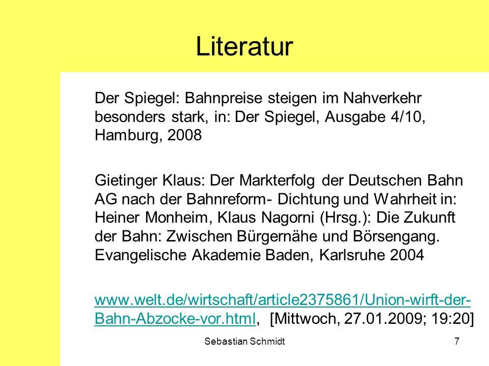 Sebastian Schmidt7 Literatur Der Spiegel: Bahnpreise steigen im Nahverkehr besonders stark, in: Der Spiegel, Ausgabe 4/10, Hamburg, 2008 Gietinger Kla