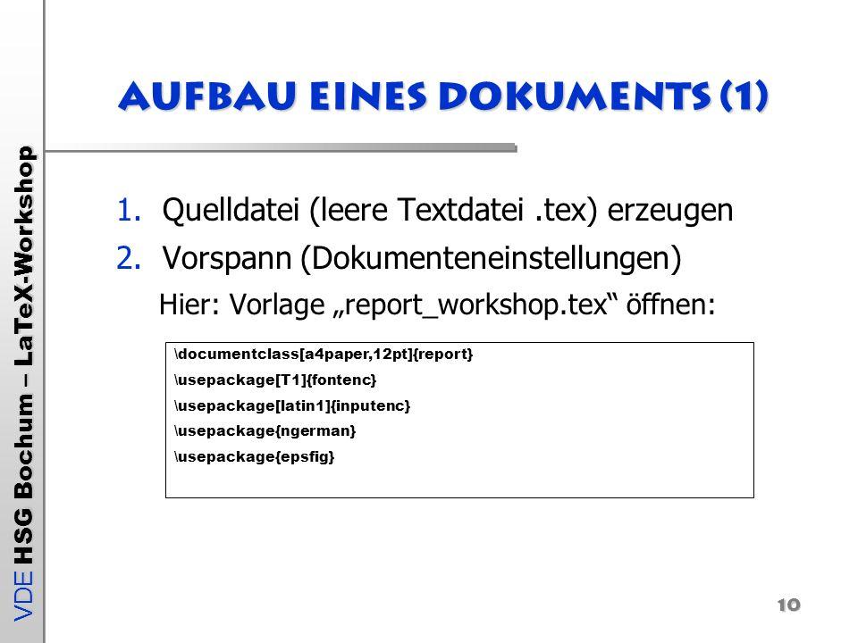 VDE HSG Bochum – LaTeX-Workshop 10 Aufbau eines Dokuments (1) 1.Quelldatei (leere Textdatei.tex) erzeugen 2.Vorspann (Dokumenteneinstellungen) Hier: V