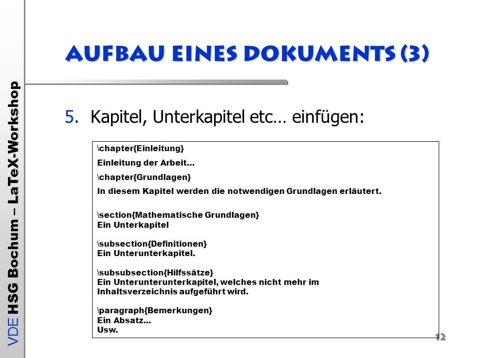 VDE HSG Bochum – LaTeX-Workshop 12 Aufbau eines Dokuments (3) 5.Kapitel, Unterkapitel etc… einfügen: \chapter{Einleitung} Einleitung der Arbeit… \chap