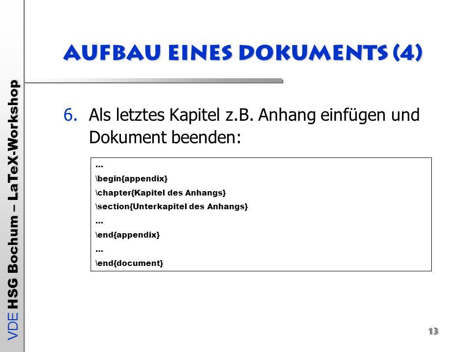 VDE HSG Bochum – LaTeX-Workshop 13 Aufbau eines Dokuments (4) 6.Als letztes Kapitel z.B. Anhang einfügen und Dokument beenden: … \begin{appendix} \cha