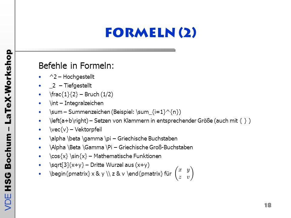 VDE HSG Bochum – LaTeX-Workshop Formeln (2) Befehle in Formeln: ^2 – Hochgestellt _2 – Tiefgestellt \frac{1}{2} – Bruch (1/2) \int – Integralzeichen \