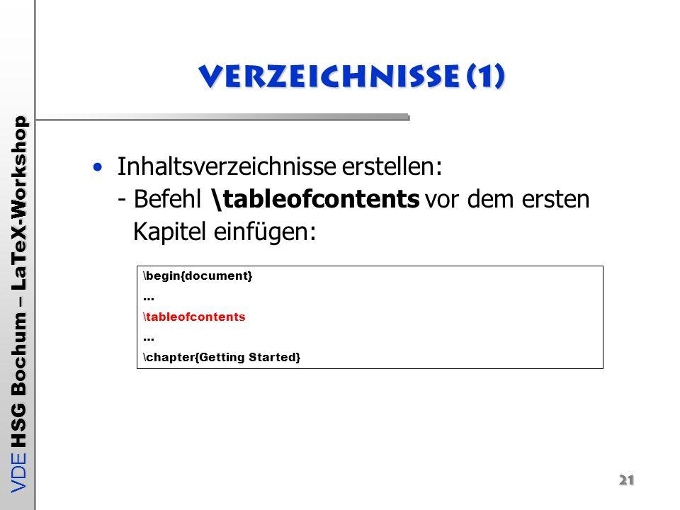 VDE HSG Bochum – LaTeX-Workshop 21 Verzeichnisse (1) Inhaltsverzeichnisse erstellen: - Befehl \tableofcontents vor dem ersten Kapitel einfügen: \begin