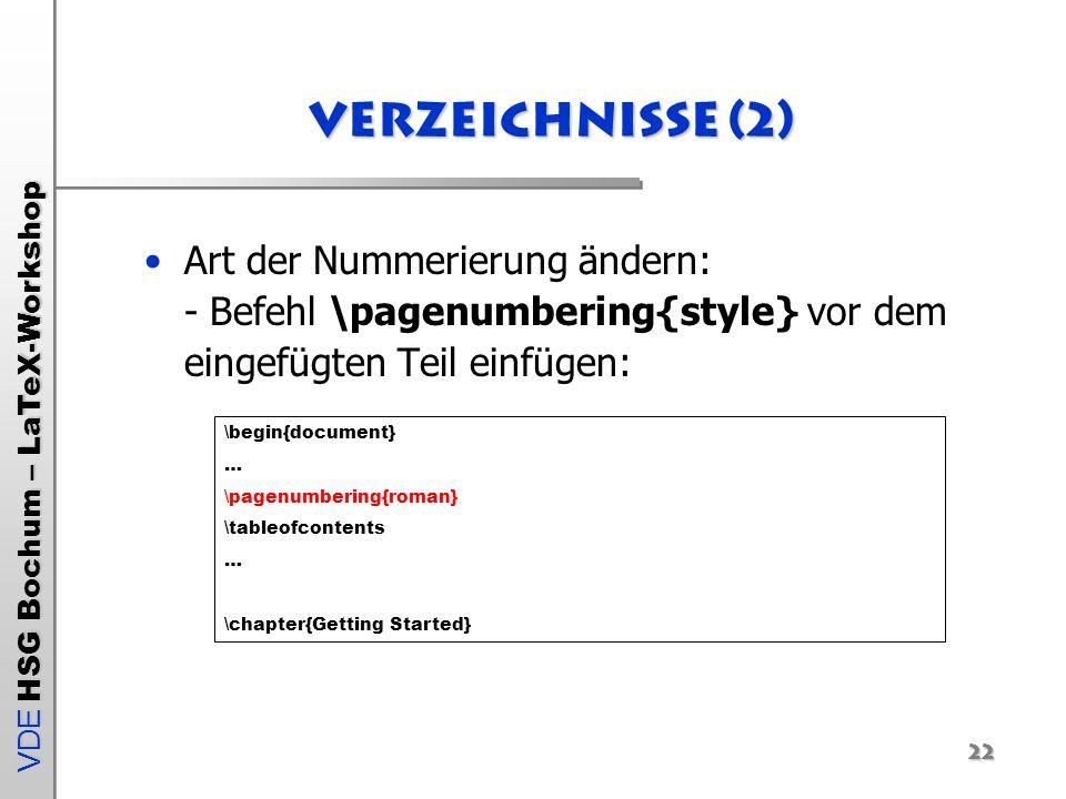 VDE HSG Bochum – LaTeX-Workshop Verzeichnisse (2) Art der Nummerierung ändern: - Befehl \pagenumbering{style} vor dem eingefügten Teil einfügen: \begi