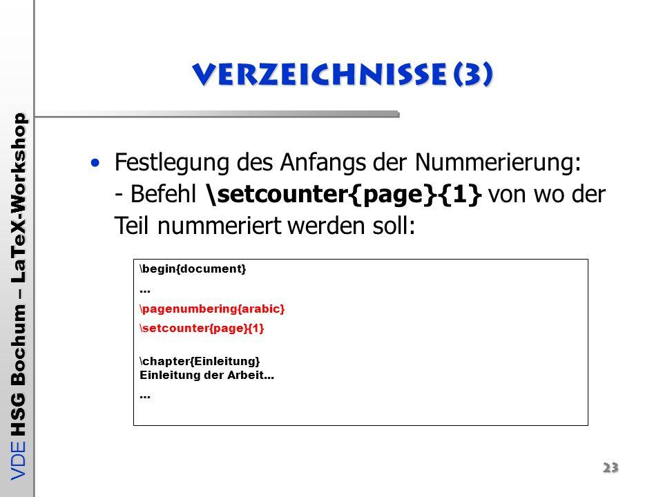 VDE HSG Bochum – LaTeX-Workshop Verzeichnisse (3) Festlegung des Anfangs der Nummerierung: - Befehl \setcounter{page}{1} von wo der Teil nummeriert we
