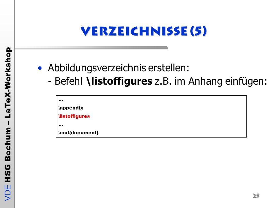 VDE HSG Bochum – LaTeX-Workshop 25 Verzeichnisse (5) Abbildungsverzeichnis erstellen: - Befehl \listoffigures z.B. im Anhang einfügen: … \appendix \li