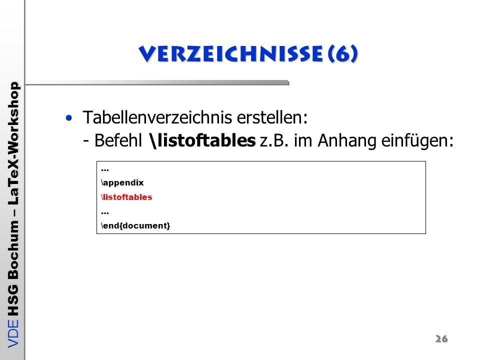VDE HSG Bochum – LaTeX-Workshop 26 Verzeichnisse (6) Tabellenverzeichnis erstellen: - Befehl \listoftables z.B. im Anhang einfügen: … \appendix \listo