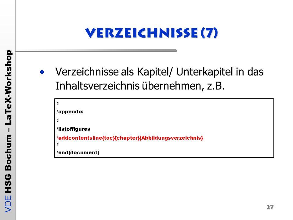 VDE HSG Bochum – LaTeX-Workshop 27 Verzeichnisse (7) Verzeichnisse als Kapitel/ Unterkapitel in das Inhaltsverzeichnis übernehmen, z.B. : \appendix :
