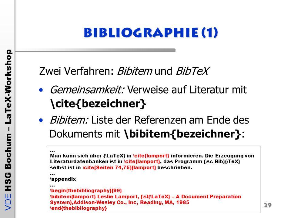 VDE HSG Bochum – LaTeX-Workshop 29 Bibliographie (1) Zwei Verfahren: Bibitem und BibTeX … Man kann sich über {\LaTeX} in \cite{lamport} informieren. D