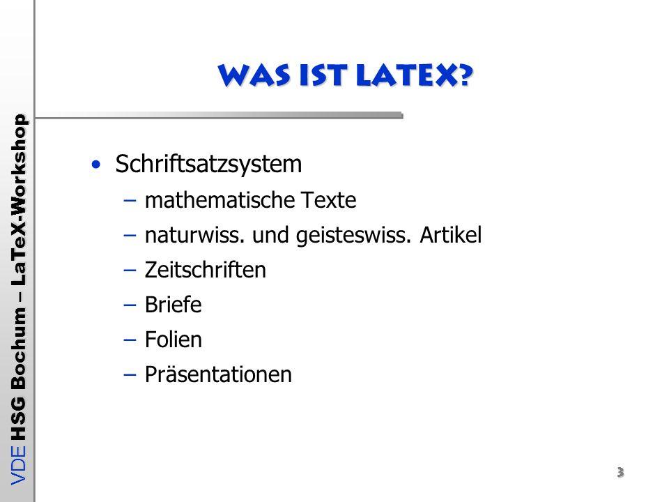 VDE HSG Bochum – LaTeX-Workshop 3 Was ist Latex? Schriftsatzsystem –mathematische Texte –naturwiss. und geisteswiss. Artikel –Zeitschriften –Briefe –F
