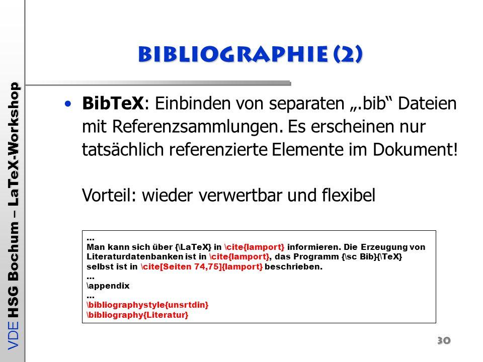 VDE HSG Bochum – LaTeX-Workshop 30 Bibliographie (2) … Man kann sich über {\LaTeX} in \cite{lamport} informieren. Die Erzeugung von Literaturdatenbank