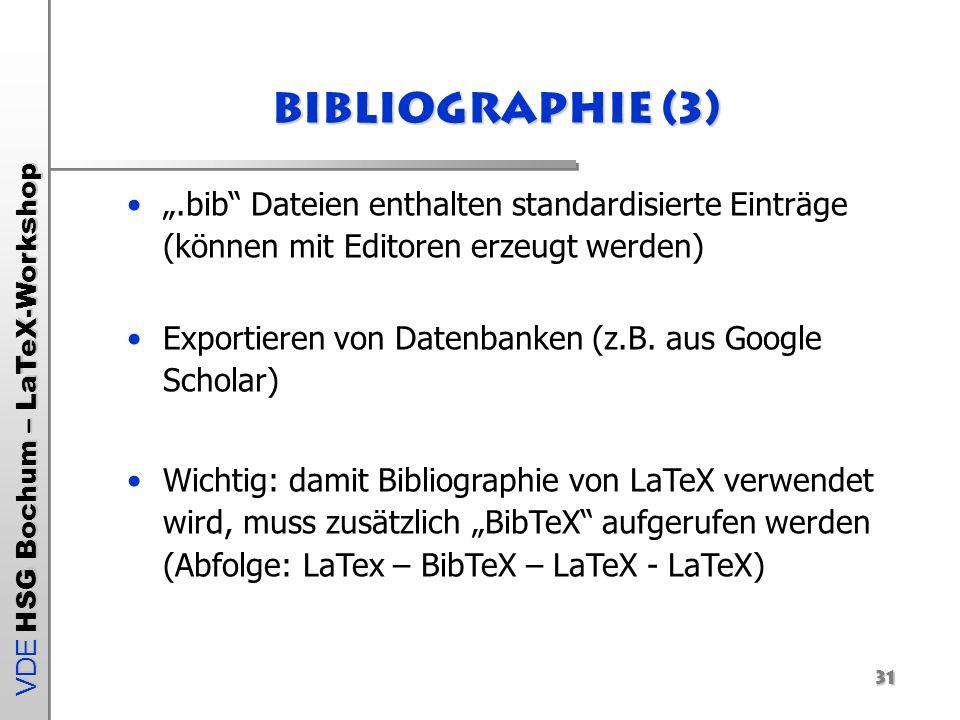 VDE HSG Bochum – LaTeX-Workshop 31 Bibliographie (3).bib Dateien enthalten standardisierte Einträge (können mit Editoren erzeugt werden) Exportieren v
